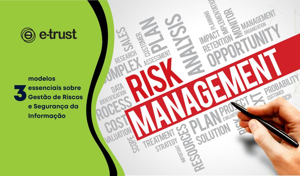 3 Modelos essenciais sobre Gestão de Riscos e Segurança da Informação
