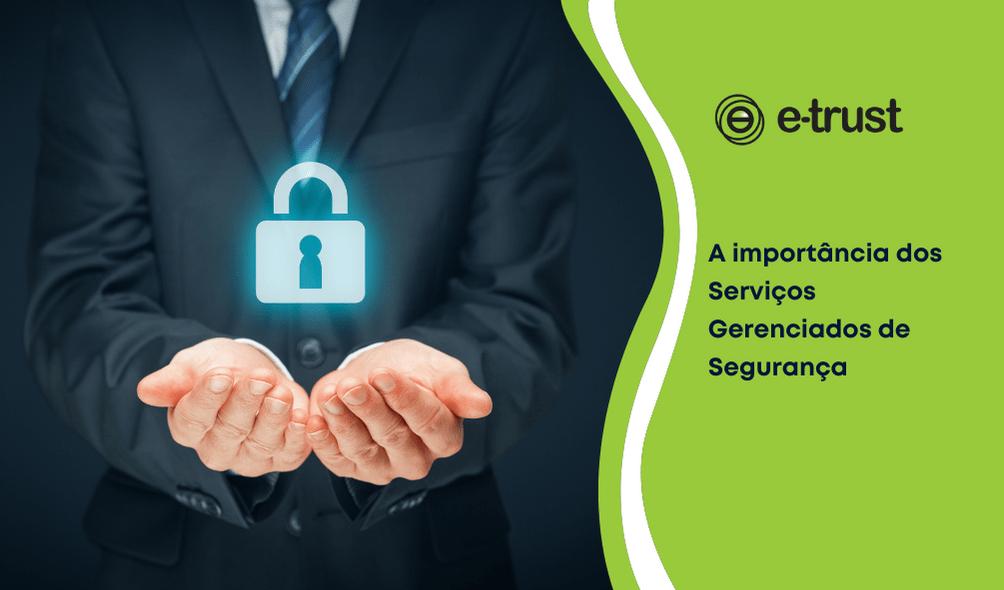 A importância dos Serviços Gerenciados de Segurança