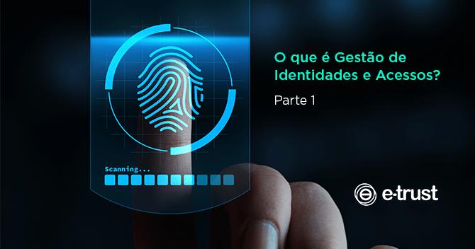 O que é gestão de identidades e acessos? (Parte 1)