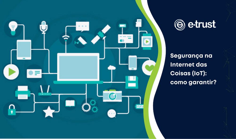 Segurança na Internet das Coisas (IoT): como garantir?