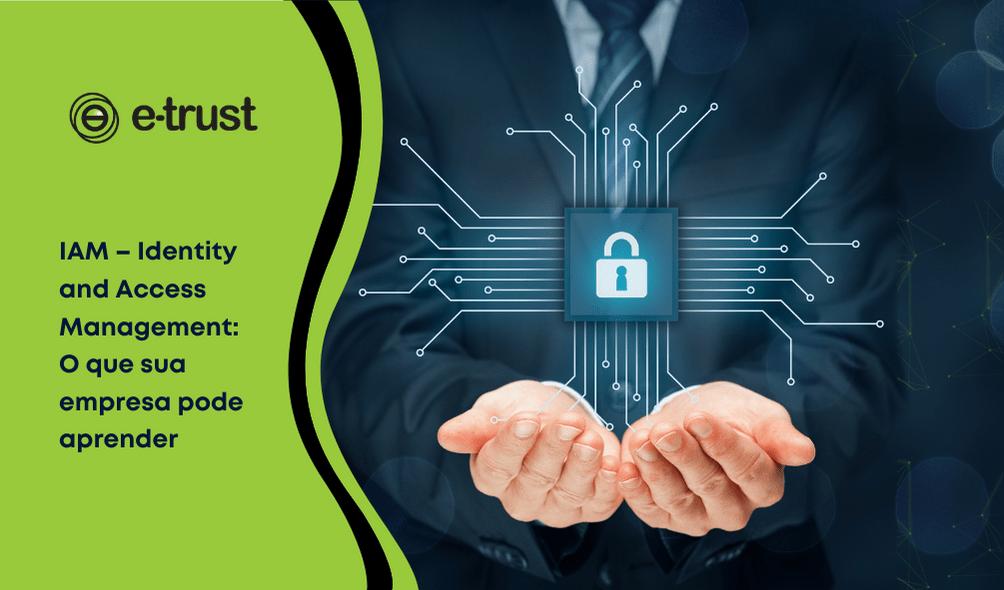 IAM – Identity and Access Management: o que sua empresa pode aprender