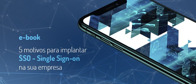 5 motivos para implantar o Single Sign-On (SSO) na sua empresa