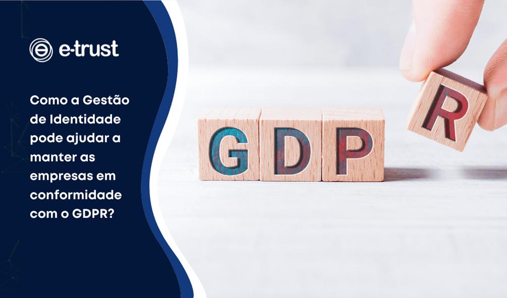 Como a Gestão de Identidade pode ajudar a manter as empresas em conformidade com o GDPR?