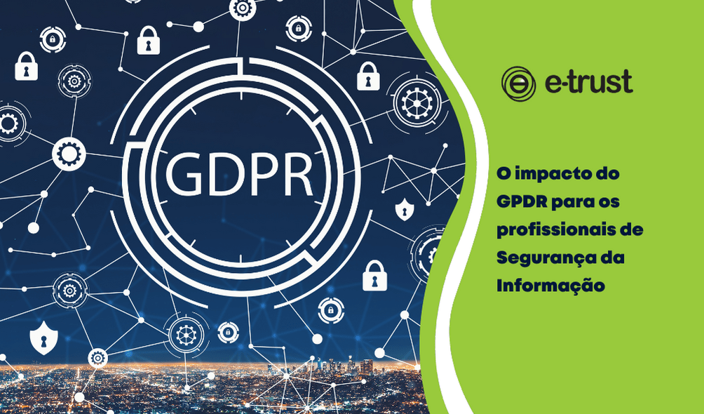 O impacto do GPDR para os profissionais de Segurança da Informação