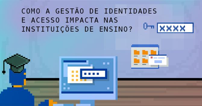 Como a Gestão de Identidades e Acesso impacta nas instituições de ensino?