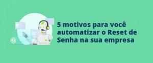 5 motivos para você automatizar o Reset de Senha na sua empresa