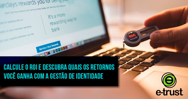 ROI Gestão Identidade e Acessos – Como provar o valor para implantar?