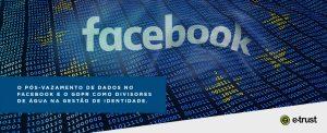 O vazamento de dados do Facebook e o GDPR como divisores de água na Gestão de Identidades e Acessos