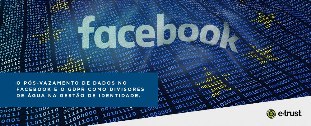 O pós-vazamento de dados do Facebook e o GDPR como divisores de água na Gestão de Identidades e Acessos