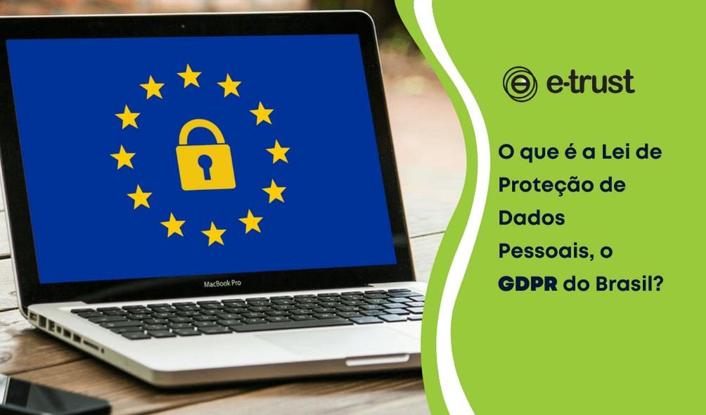O que é a Lei de Proteção de Dados Pessoais, o GDPR do Brasil?