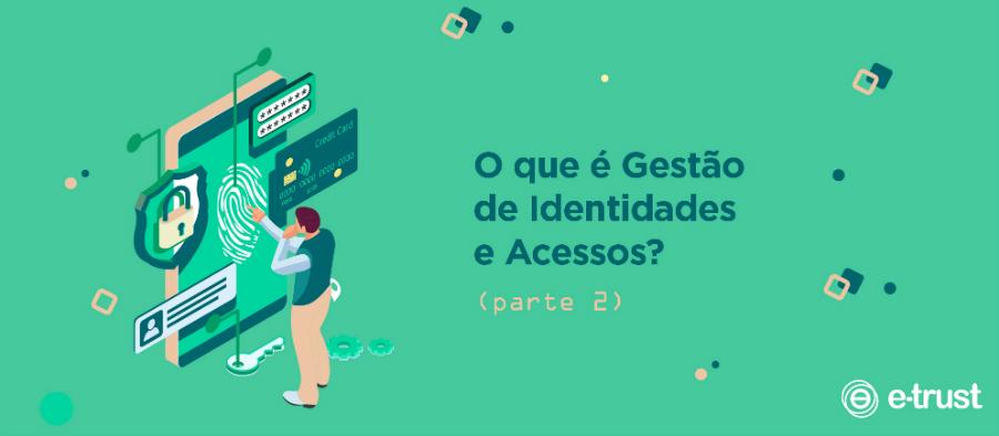O que é Gestão de Identidades e Acessos? (Parte 2)
