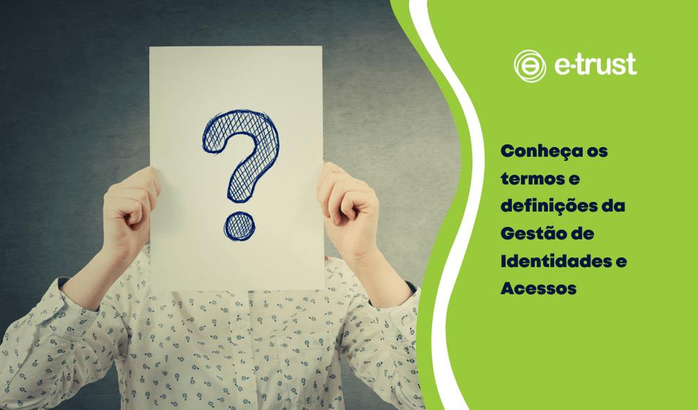 Conheça os termos e definições da Gestão de Identidades e Acessos