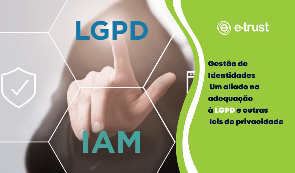 Gestão de Identidades – Um aliado na adequação à LGPD e outras leis de privacidade