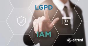 IAM e LGPD aliados