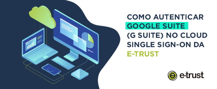 Como Autenticar Google Suite (G Suite) no E-TRUST Cloud Single Sign-On