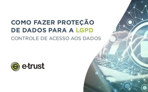Como fazer proteção de dados para a LGPD: Controle de Acesso aos Dados