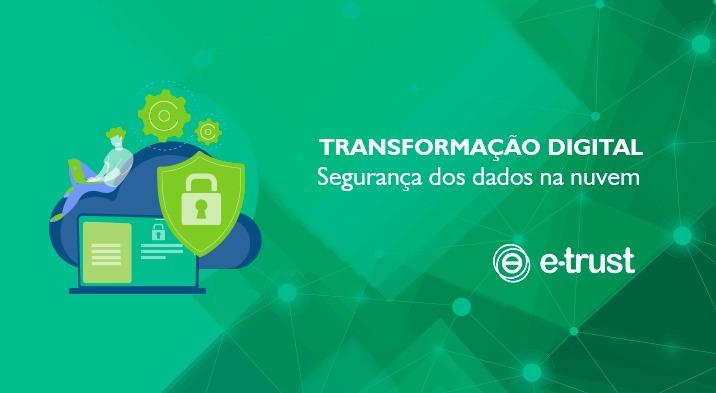 Transformação Digital – Segurança dos dados na nuvem