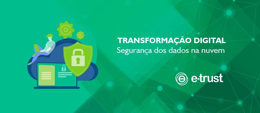 TRANSFORMAÇÃO DIGITAL SEGURANÇA DOS DADOS NA NUVEM